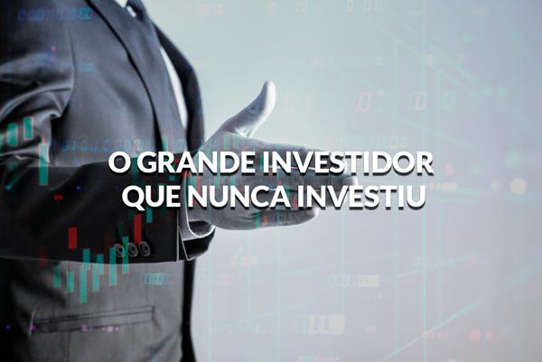 O grande investidor que nunca investiu